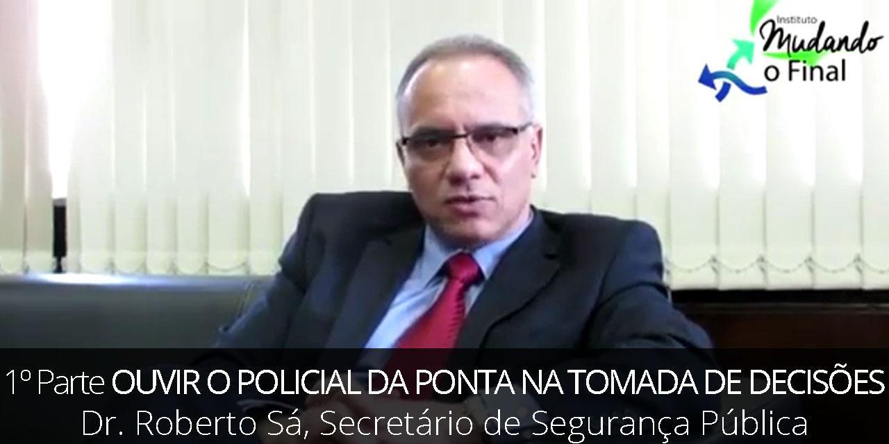 1ª parte - Secretário de Segurança Dr Roberto Sá e a participação do policial da ponta