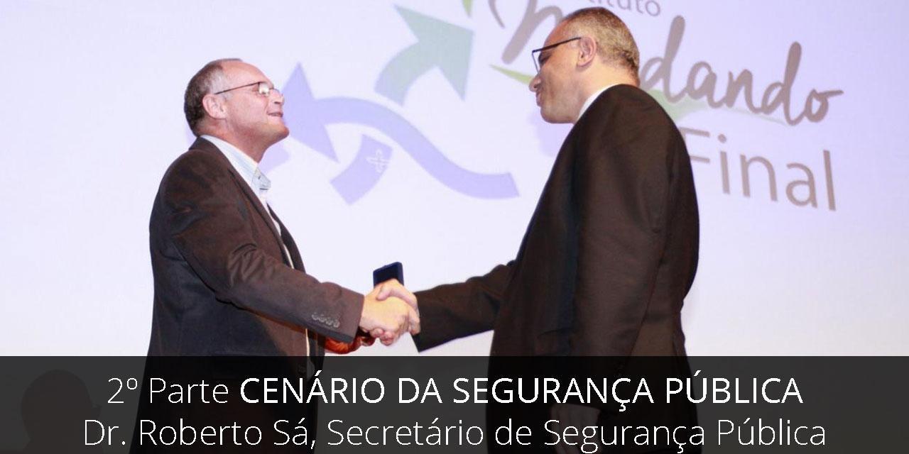 2ª parte - Secretário de Segurança Dr Roberto Sá e o cenário da segurança pública
