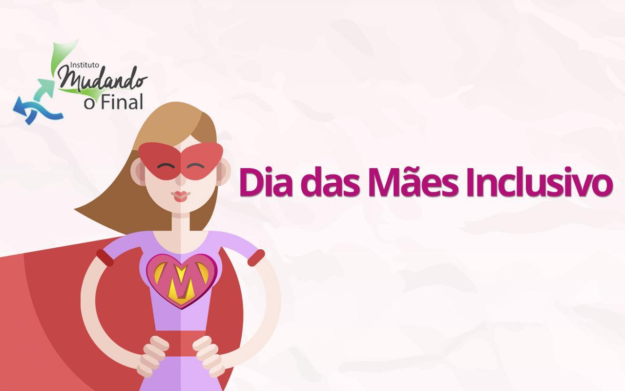 Dia das Mães Inclusivo 2018 - não perca!!!